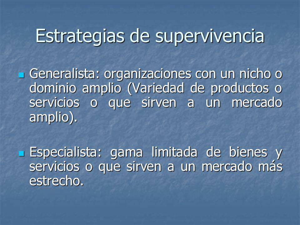 Estrategias de supervivencia Generalista: organizaciones con un nicho o dominio amplio (Variedad de productos o servicios o que sirven a un mercado am