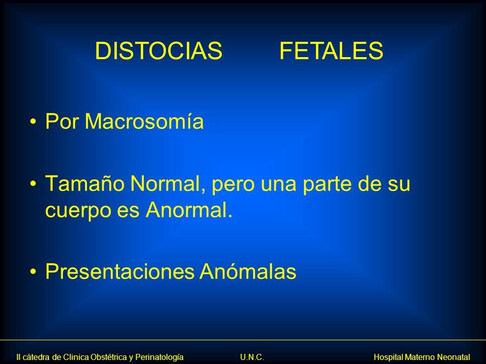 II cátedra de Clinica Obstétrica y Perinatología U.N.C. Hospital Materno Neonatal Por Macrosomía Tamaño Normal, pero una parte de su cuerpo es Anormal