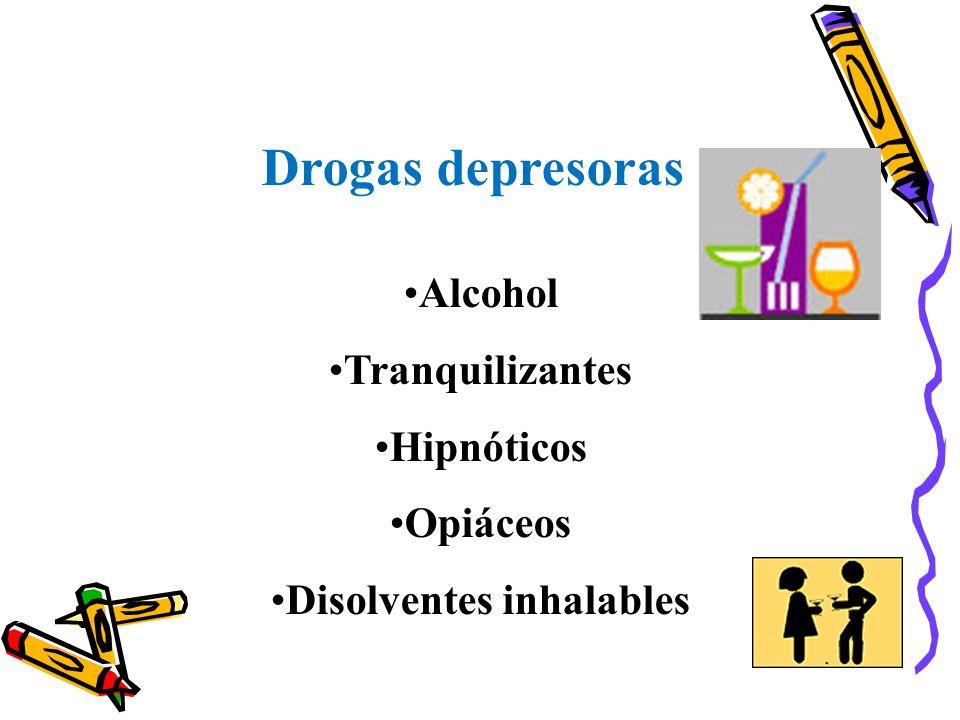 Drogas depresoras Alcohol Tranquilizantes Hipnóticos Opiáceos Disolventes inhalables