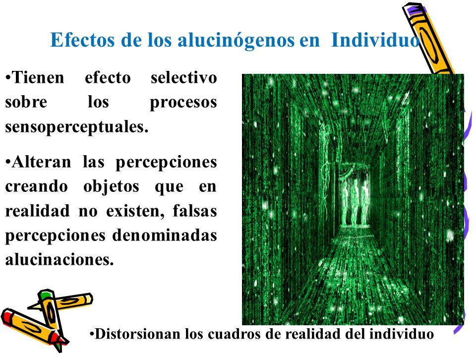 Tienen efecto selectivo sobre los procesos sensoperceptuales. Alteran las percepciones creando objetos que en realidad no existen, falsas percepciones