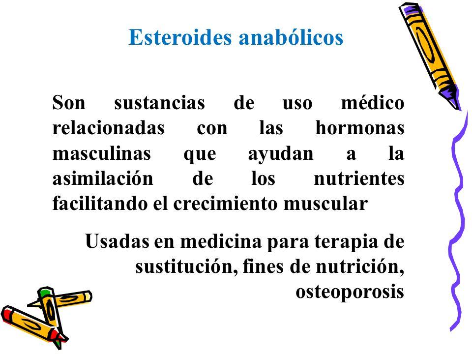 Esteroides anabólicos Son sustancias de uso médico relacionadas con las hormonas masculinas que ayudan a la asimilación de los nutrientes facilitando