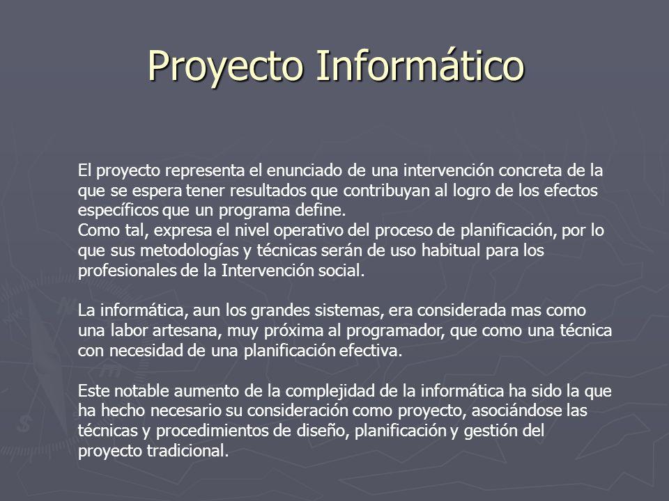 Proyecto Informático El proyecto representa el enunciado de una intervención concreta de la que se espera tener resultados que contribuyan al logro de