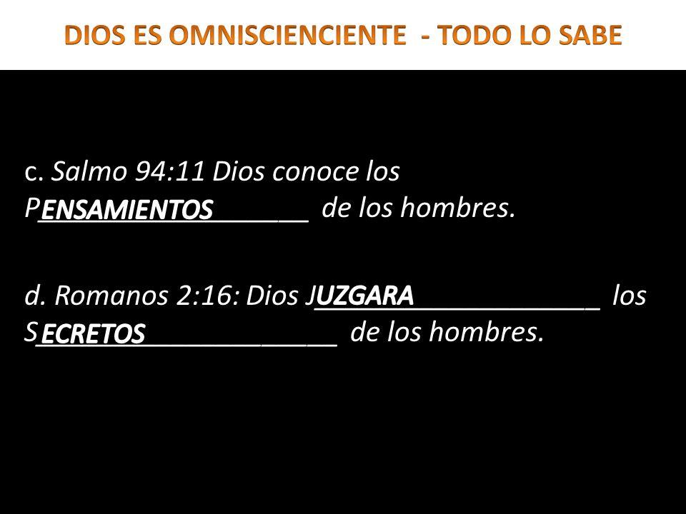 c. Salmo 94:11 Dios conoce los P__________________ de los hombres. d. Romanos 2:16: Dios J___________________ los S____________________ de los hombres