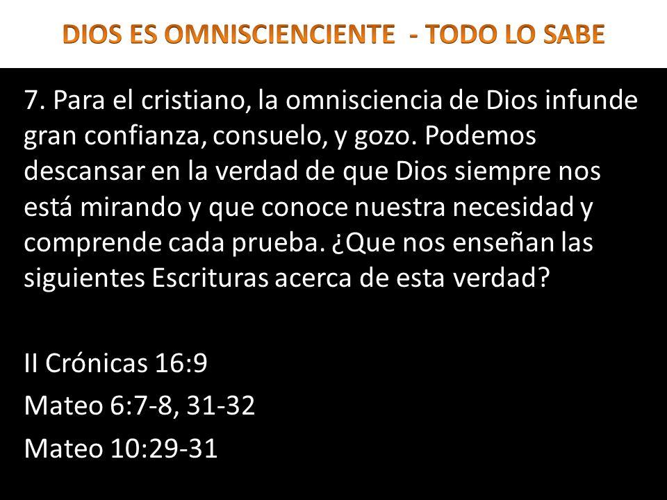7. Para el cristiano, la omnisciencia de Dios infunde gran confianza, consuelo, y gozo. Podemos descansar en la verdad de que Dios siempre nos está mi