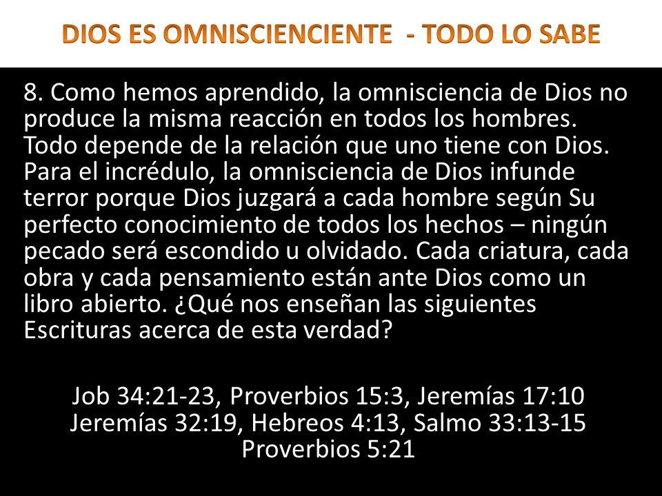 8. Como hemos aprendido, la omnisciencia de Dios no produce la misma reacción en todos los hombres. Todo depende de la relación que uno tiene con Dios
