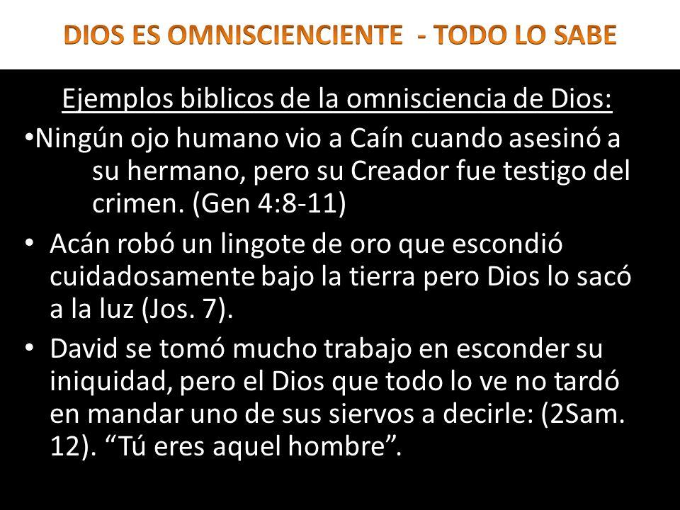 Ejemplos biblicos de la omnisciencia de Dios: Ningún ojo humano vio a Caín cuando asesinó a su hermano, pero su Creador fue testigo del crimen. (Gen 4
