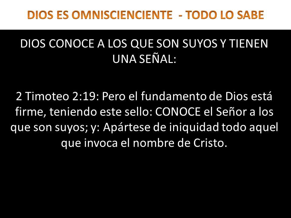 DIOS CONOCE A LOS QUE SON SUYOS Y TIENEN UNA SEÑAL: 2 Timoteo 2:19: Pero el fundamento de Dios está firme, teniendo este sello: CONOCE el Señor a los