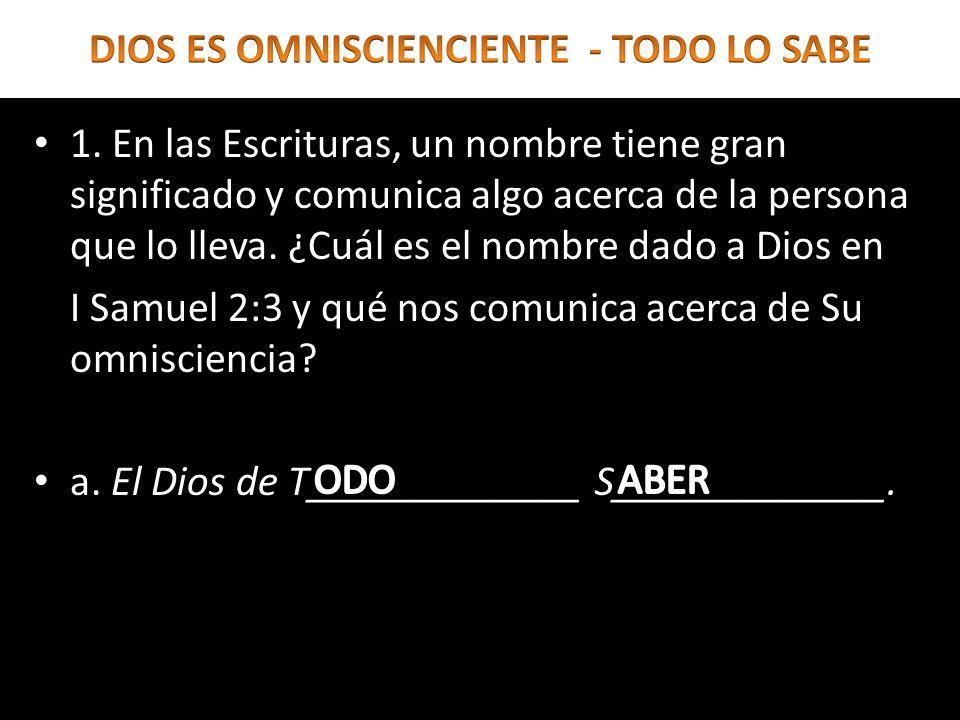 1. En las Escrituras, un nombre tiene gran significado y comunica algo acerca de la persona que lo lleva. ¿Cuál es el nombre dado a Dios en I Samuel 2