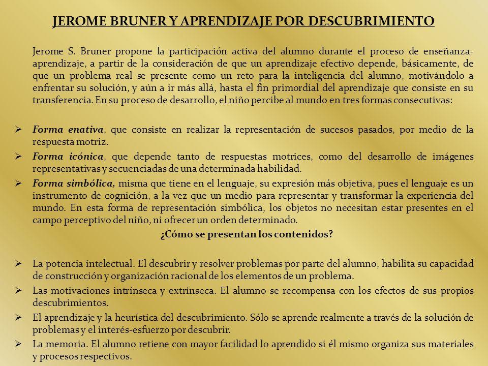 JEROME BRUNER Y APRENDIZAJE POR DESCUBRIMIENTO Jerome S. Bruner propone la participación activa del alumno durante el proceso de enseñanza- aprendizaj