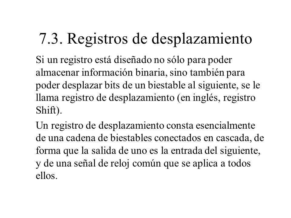 7.3. Registros de desplazamiento Si un registro está diseñado no sólo para poder almacenar información binaria, sino también para poder desplazar bits