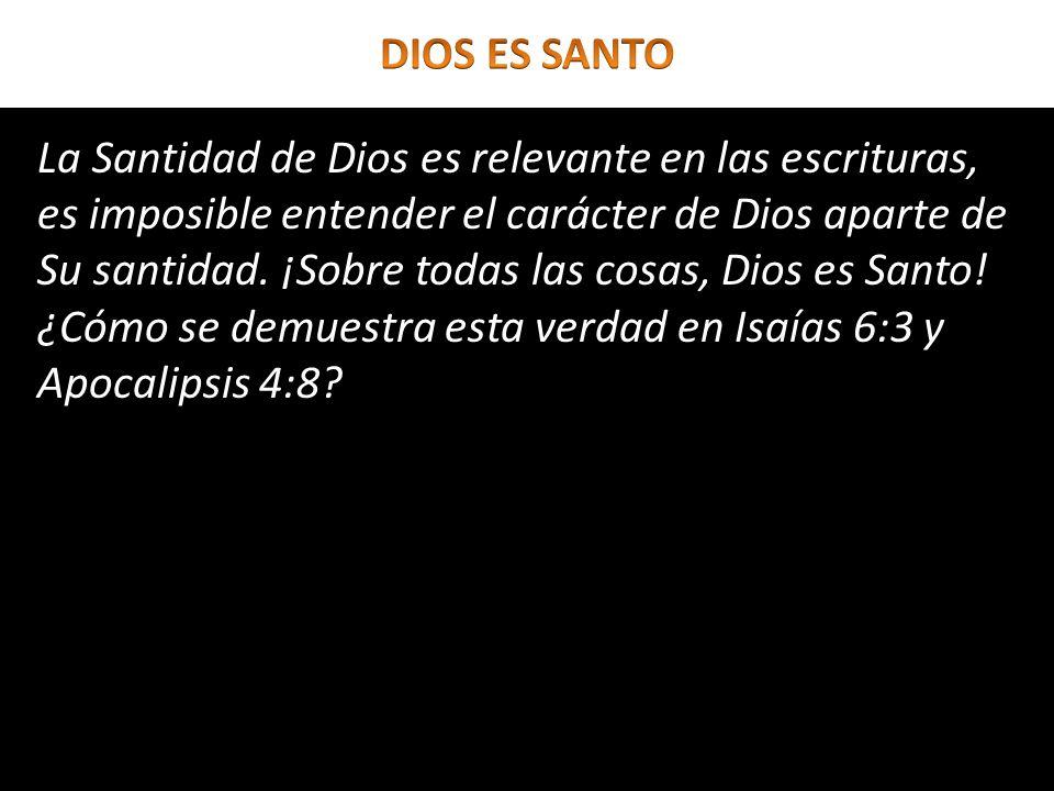 La Santidad de Dios es relevante en las escrituras, es imposible entender el carácter de Dios aparte de Su santidad. ¡Sobre todas las cosas, Dios es S
