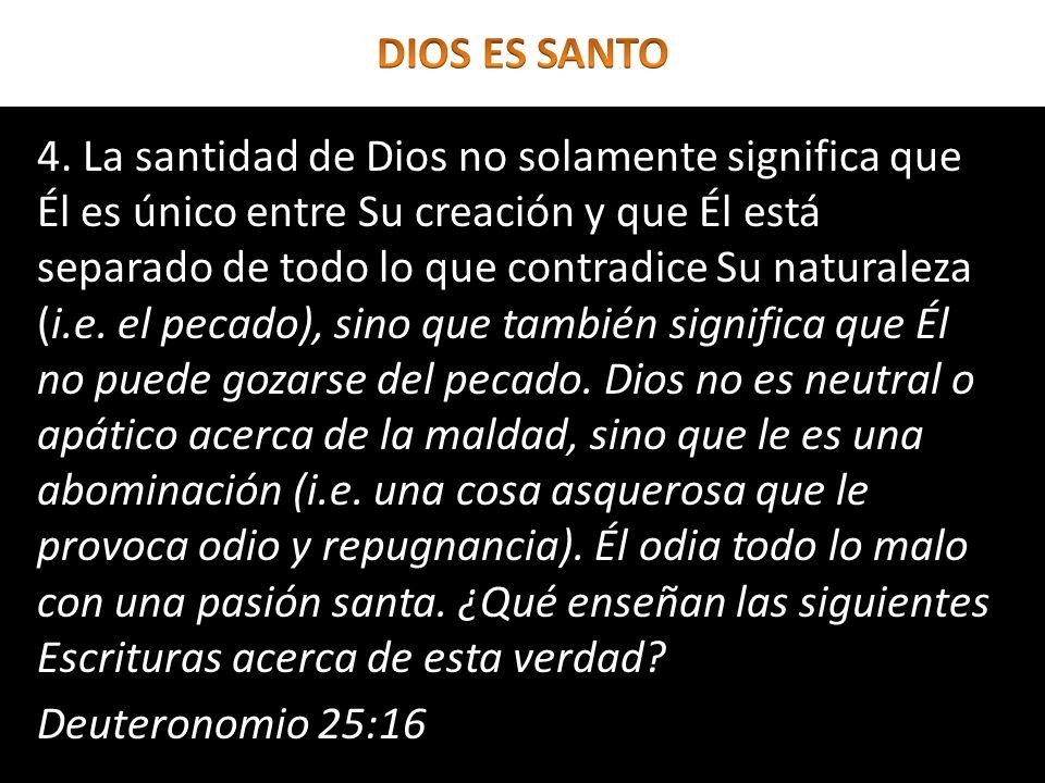 4. La santidad de Dios no solamente significa que Él es único entre Su creación y que Él está separado de todo lo que contradice Su naturaleza (i.e. e