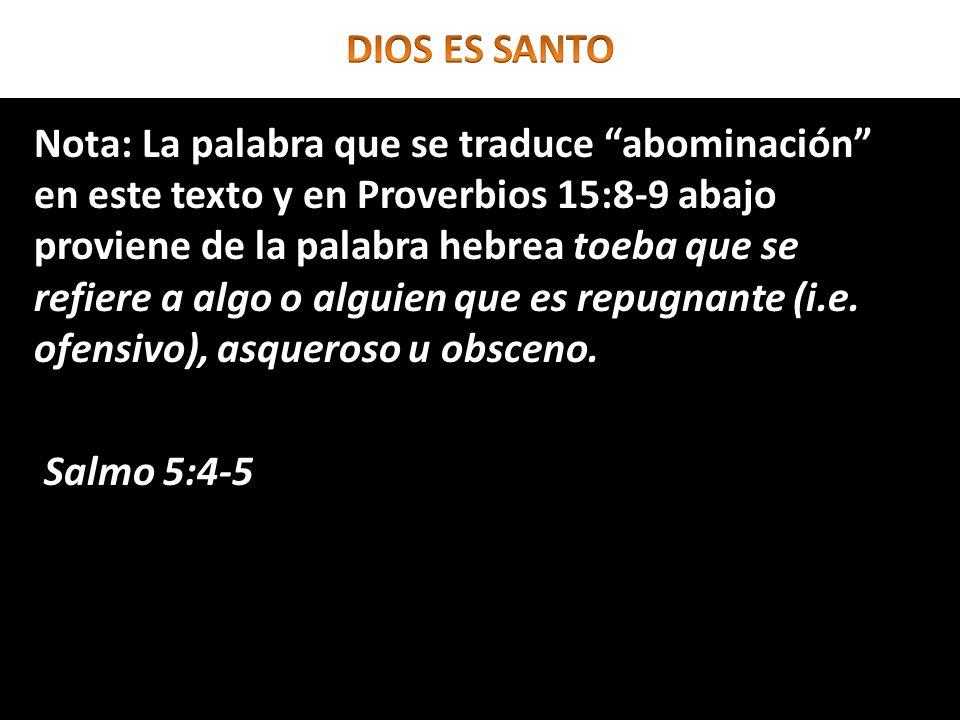 Nota: La palabra que se traduce abominación en este texto y en Proverbios 15:8-9 abajo proviene de la palabra hebrea toeba que se refiere a algo o alg