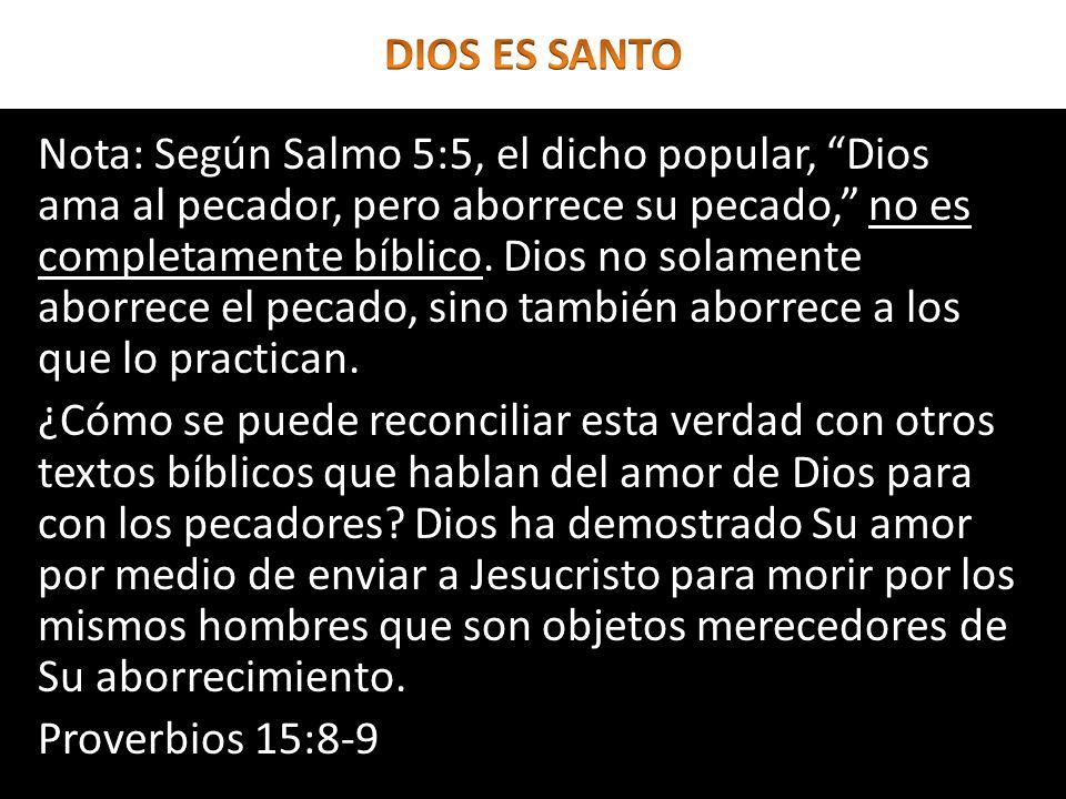 Nota: Según Salmo 5:5, el dicho popular, Dios ama al pecador, pero aborrece su pecado, no es completamente bíblico. Dios no solamente aborrece el peca