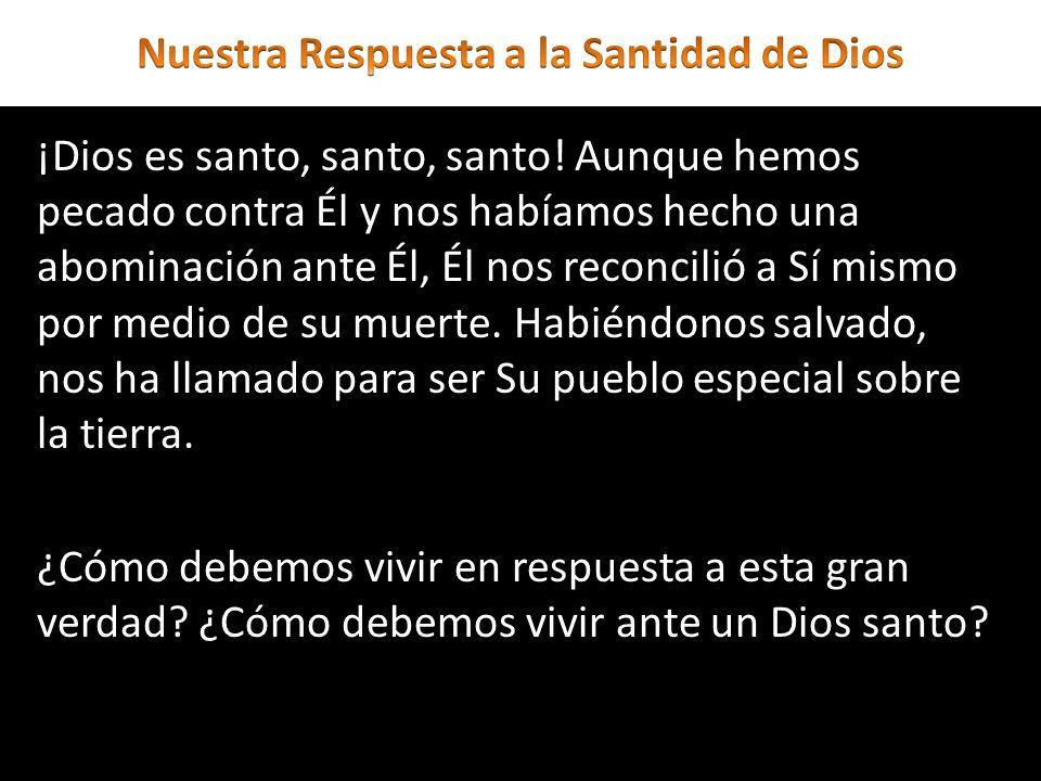 ¡Dios es santo, santo, santo! Aunque hemos pecado contra Él y nos habíamos hecho una abominación ante Él, Él nos reconcilió a Sí mismo por medio de su