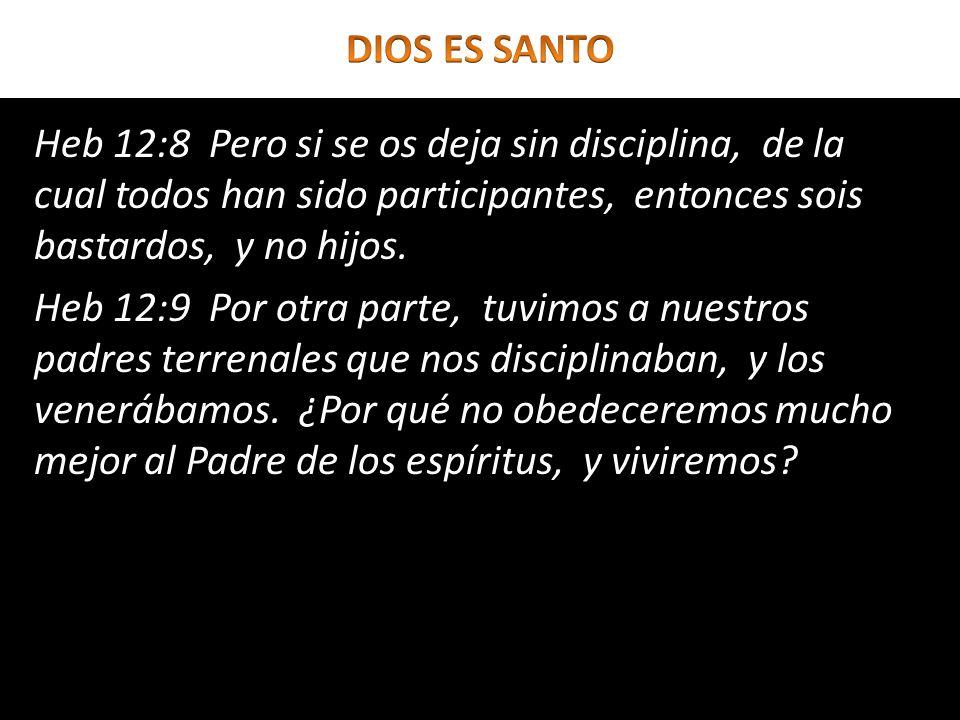 Heb 12:8 Pero si se os deja sin disciplina, de la cual todos han sido participantes, entonces sois bastardos, y no hijos. Heb 12:9 Por otra parte, tuv