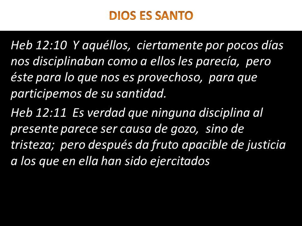 Heb 12:10 Y aquéllos, ciertamente por pocos días nos disciplinaban como a ellos les parecía, pero éste para lo que nos es provechoso, para que partici