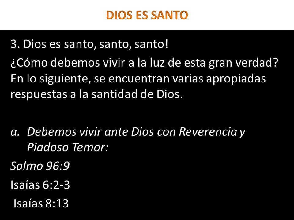 3. Dios es santo, santo, santo! ¿Cómo debemos vivir a la luz de esta gran verdad? En lo siguiente, se encuentran varias apropiadas respuestas a la san