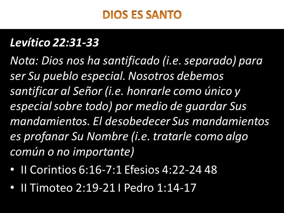 Levítico 22:31-33 Nota: Dios nos ha santificado (i.e. separado) para ser Su pueblo especial. Nosotros debemos santificar al Señor (i.e. honrarle como