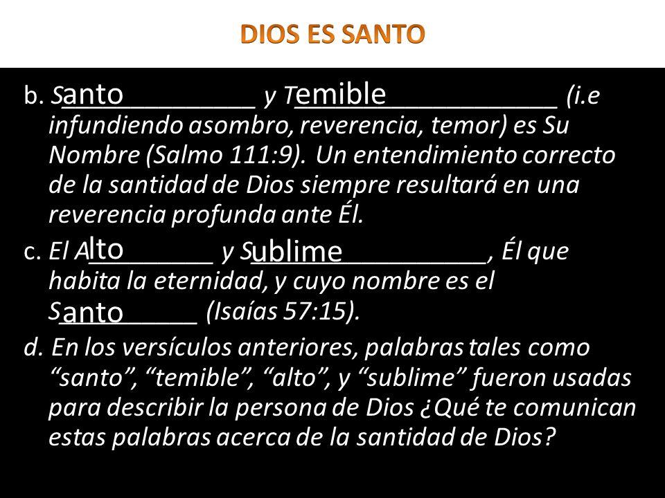 b. S______________ y T___________________ (i.e infundiendo asombro, reverencia, temor) es Su Nombre (Salmo 111:9). Un entendimiento correcto de la san