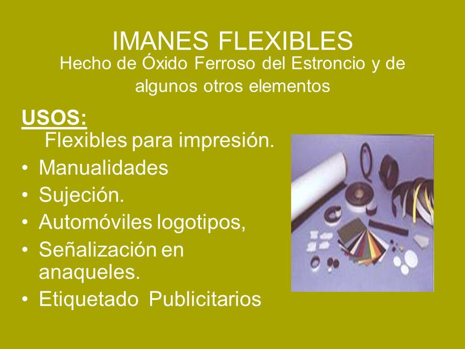 IMANES FLEXIBLES Hecho de Óxido Ferroso del Estroncio y de algunos otros elementos USOS: Flexibles para impresión. Manualidades Sujeción. Automóviles
