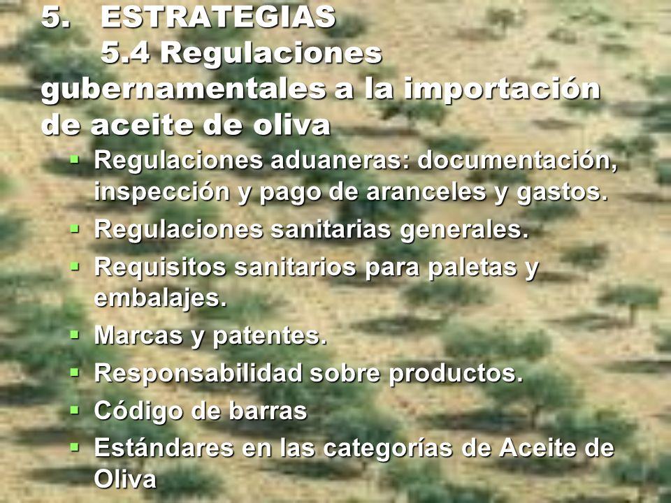 5. ESTRATEGIAS 5.4 Regulaciones gubernamentales a la importación de aceite de oliva Regulaciones aduaneras: documentación, inspección y pago de arance