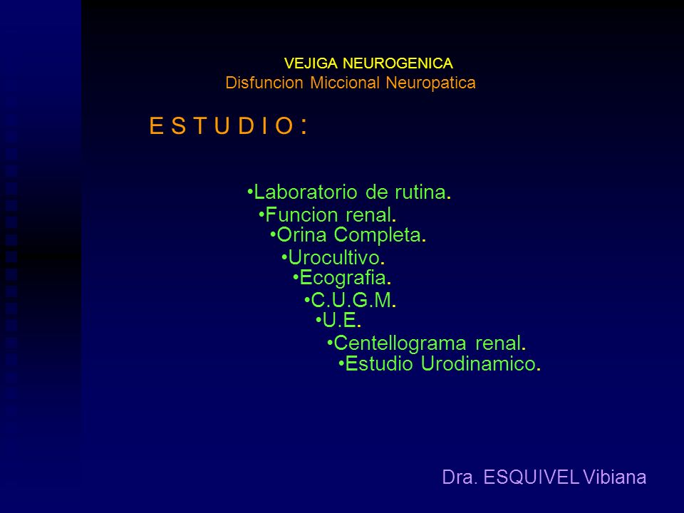 VEJIGA NEUROGENICA Dra. ESQUIVEL Vibiana M A N E J O : Disfuncion Miccional Neuropatica Conocer. Nivel de Lesion Objetivos. Preservacion o mejoria del