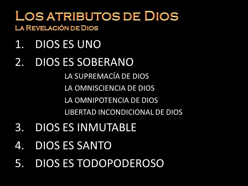 1.DIOS ES UNO 2.DIOS ES SOBERANO LA SUPREMACÍA DE DIOS LA OMNISCIENCIA DE DIOS LA OMNIPOTENCIA DE DIOS LIBERTAD INCONDICIONAL DE DIOS 3.DIOS ES INMUTA