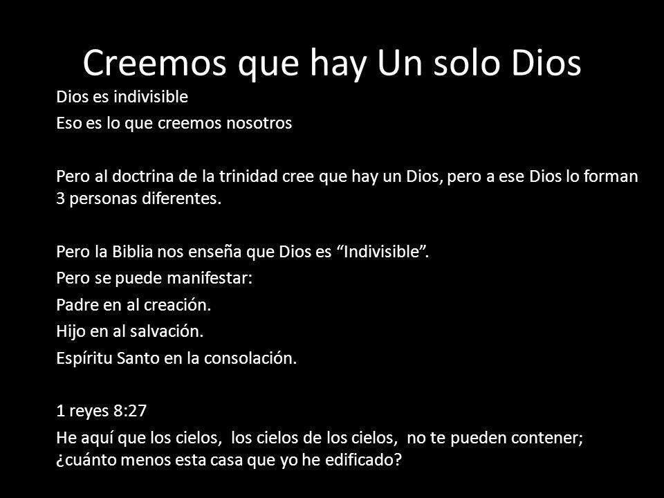 Creemos que hay Un solo Dios Dios es indivisible Eso es lo que creemos nosotros Pero al doctrina de la trinidad cree que hay un Dios, pero a ese Dios
