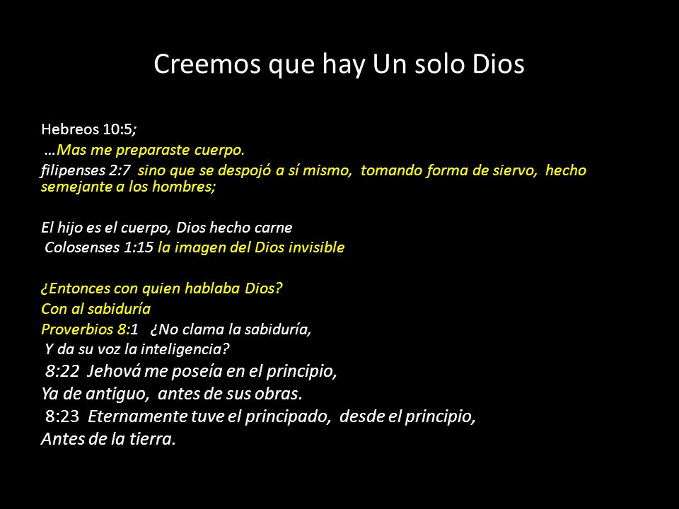 Creemos que hay Un solo Dios Hebreos 10:5; …Mas me preparaste cuerpo. filipenses 2:7 sino que se despojó a sí mismo, tomando forma de siervo, hecho se