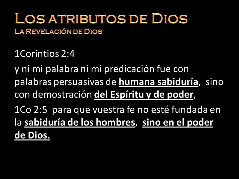 1Corintios 2:4 y ni mi palabra ni mi predicación fue con palabras persuasivas de humana sabiduría, sino con demostración del Espíritu y de poder, 1Co