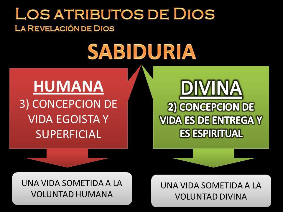 HUMANA 3) CONCEPCION DE VIDA EGOISTA Y SUPERFICIAL HUMANA 3) CONCEPCION DE VIDA EGOISTA Y SUPERFICIAL UNA VIDA SOMETIDA A LA VOLUNTAD HUMANA UNA VIDA