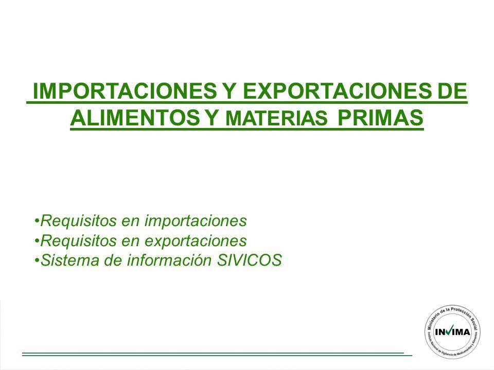 IMPORTACIONES Y EXPORTACIONES DE ALIMENTOS Y MATERIAS PRIMAS Requisitos en importaciones Requisitos en exportaciones Sistema de información SIVICOS