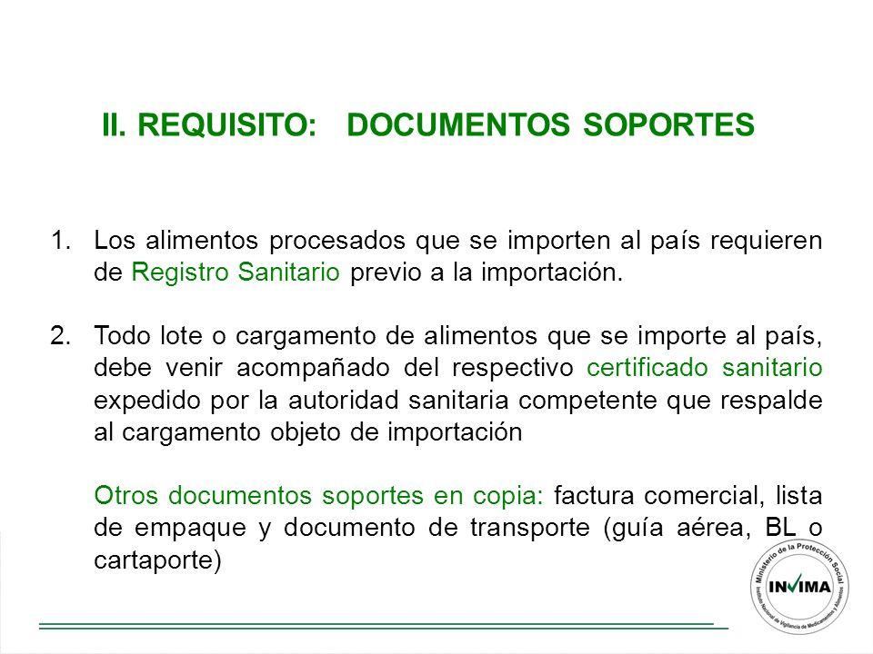 1.Los alimentos procesados que se importen al país requieren de Registro Sanitario previo a la importación.