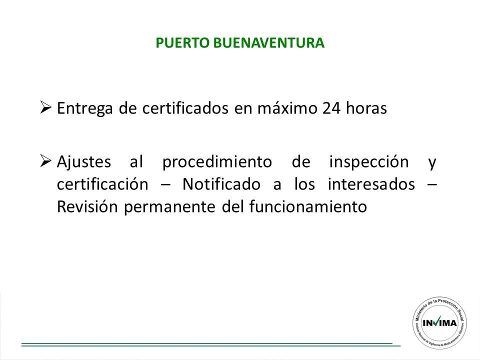 PUERTO BUENAVENTURA Entrega de certificados en máximo 24 horas Ajustes al procedimiento de inspección y certificación – Notificado a los interesados – Revisión permanente del funcionamiento