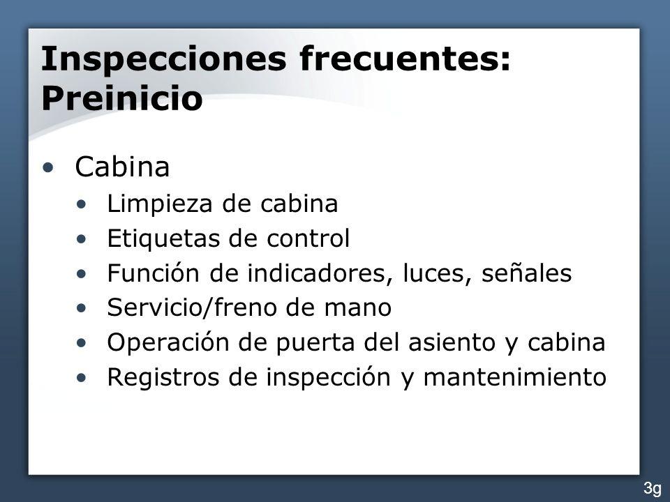 Inspecciones frecuentes: Preinicio Cabina Limpieza de cabina Etiquetas de control Función de indicadores, luces, señales Servicio/freno de mano Operac