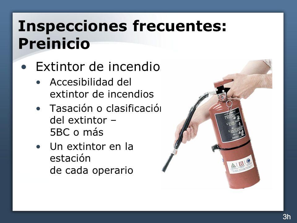 Inspecciones frecuentes: Preinicio Extintor de incendios Accesibilidad del extintor de incendios Tasación o clasificación del extintor – 5BC o más Un