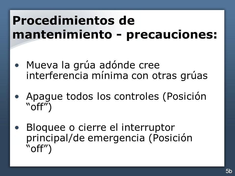 Procedimientos de mantenimiento - precauciones: Mueva la grúa adónde cree interferencia mínima con otras grúas Apague todos los controles (Posición of