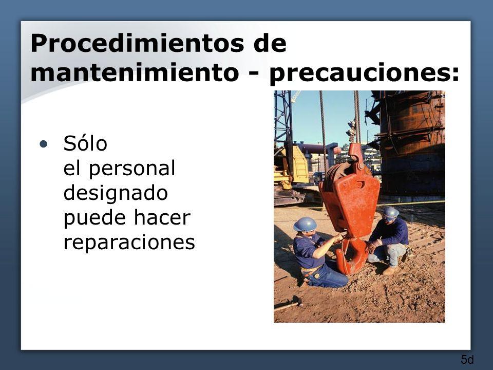 Procedimientos de mantenimiento - precauciones: Sólo el personal designado puede hacer reparaciones 5d
