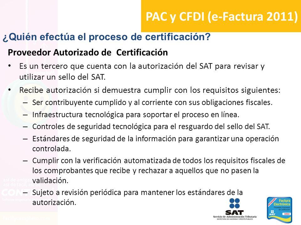 PAC y CFDI (e-Factura 2011) Proveedor Autorizado de Certificación Es un tercero que cuenta con la autorización del SAT para revisar y utilizar un sell