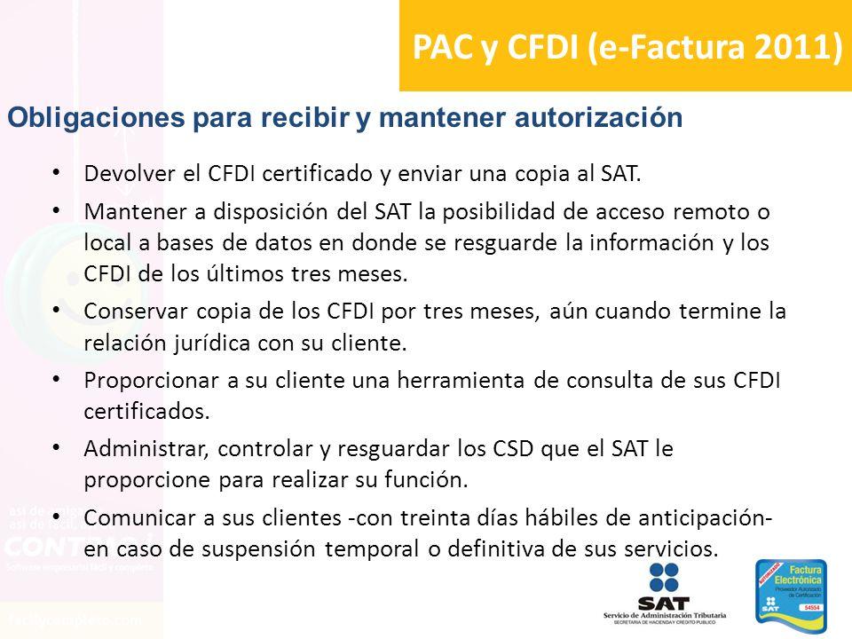 PAC y CFDI (e-Factura 2011) Devolver el CFDI certificado y enviar una copia al SAT. Mantener a disposición del SAT la posibilidad de acceso remoto o l