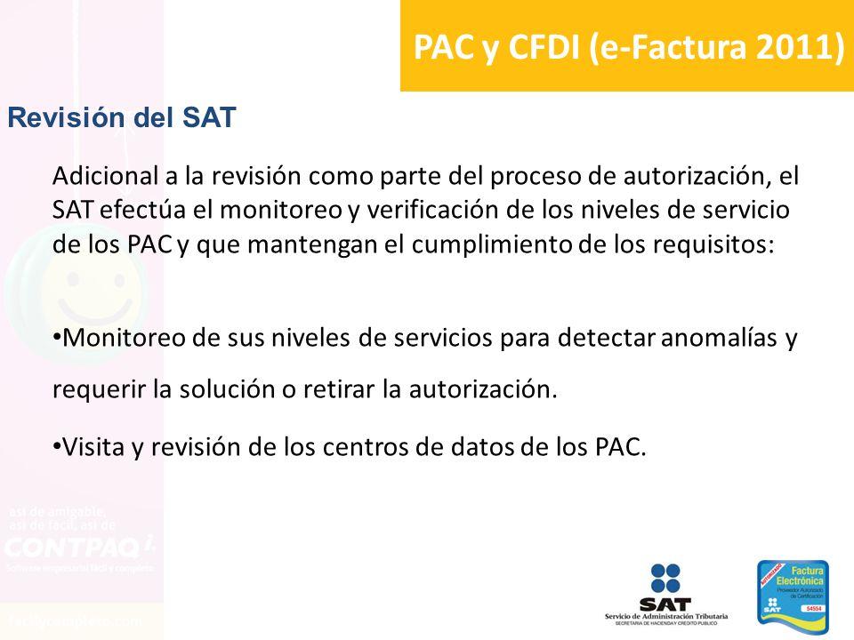 PAC y CFDI (e-Factura 2011) Adicional a la revisión como parte del proceso de autorización, el SAT efectúa el monitoreo y verificación de los niveles