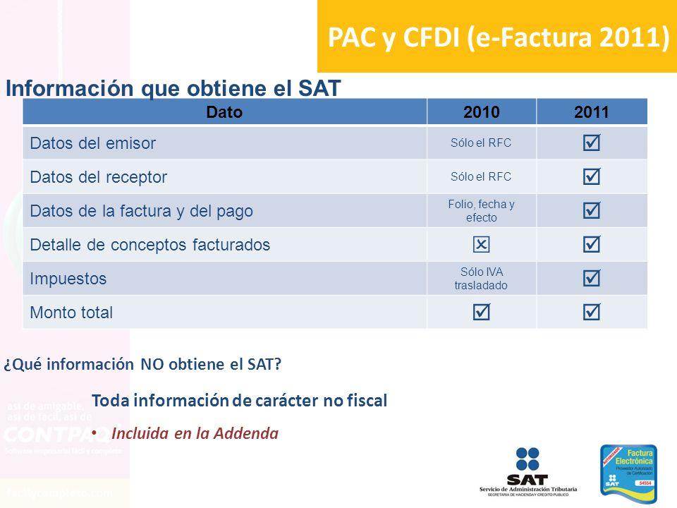 PAC y CFDI (e-Factura 2011) Dato20102011 Datos del emisor Sólo el RFC Datos del receptor Sólo el RFC Datos de la factura y del pago Folio, fecha y efe