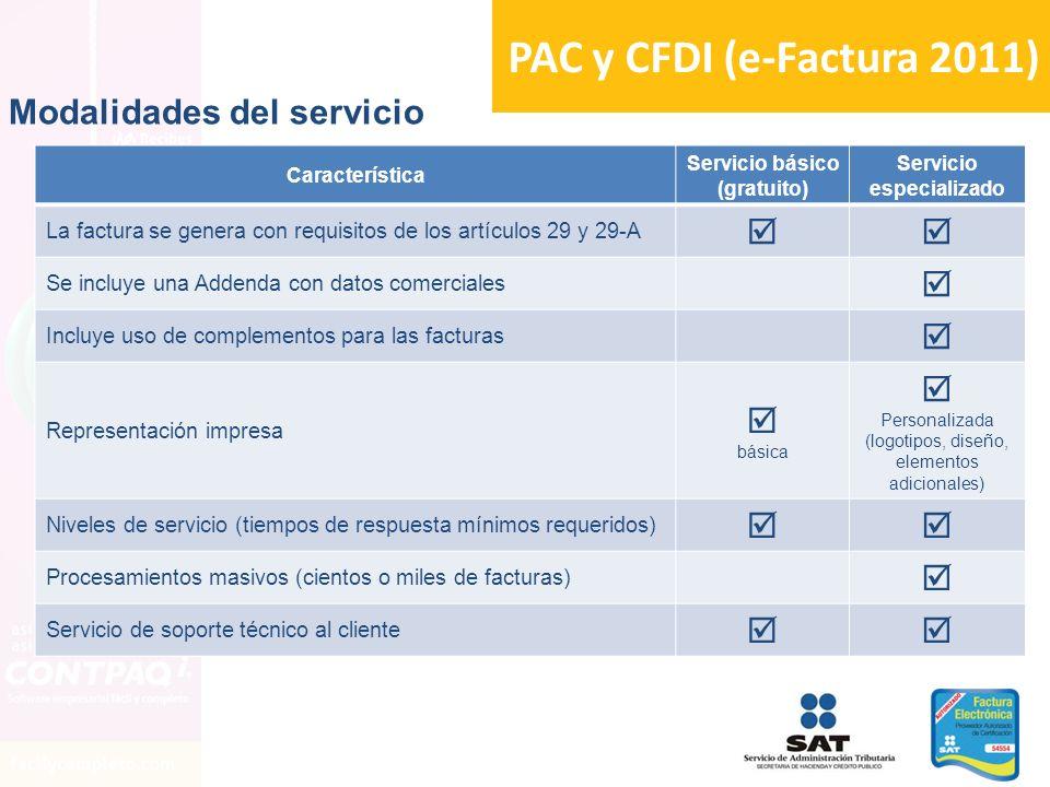 PAC y CFDI (e-Factura 2011) Característica Servicio básico (gratuito) Servicio especializado La factura se genera con requisitos de los artículos 29 y