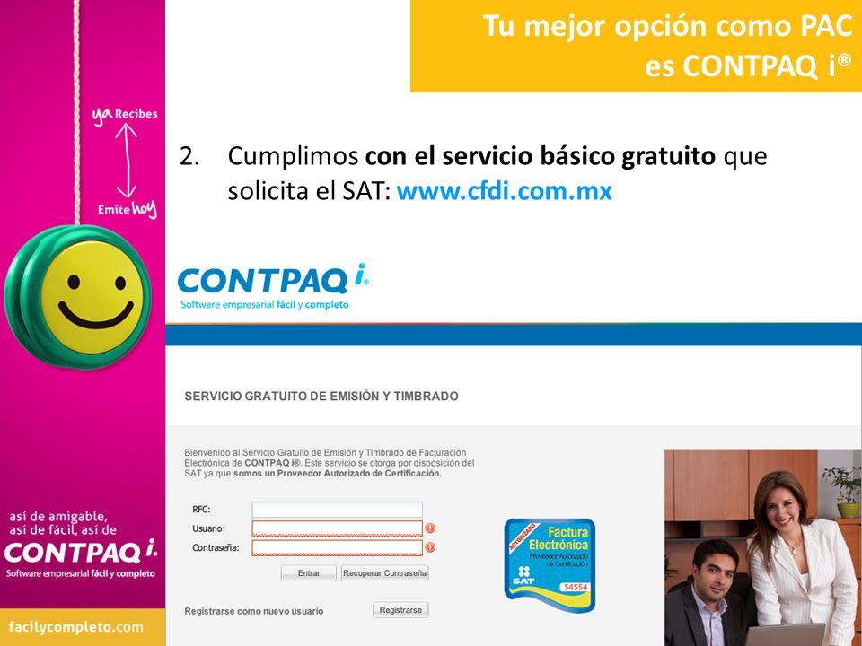 2.Cumplimos con el servicio básico gratuito que solicita el SAT: www.cfdi.com.mx Tu mejor opción como PAC es CONTPAQ i®