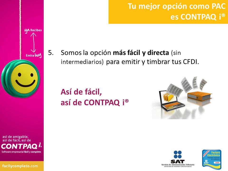 Así de fácil, así de CONTPAQ i® 5.Somos la opción más fácil y directa (sin intermediarios) para emitir y timbrar tus CFDI. Tu mejor opción como PAC es