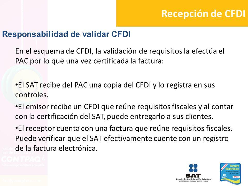 Recepción de CFDI En el esquema de CFDI, la validación de requisitos la efectúa el PAC por lo que una vez certificada la factura: El SAT recibe del PA