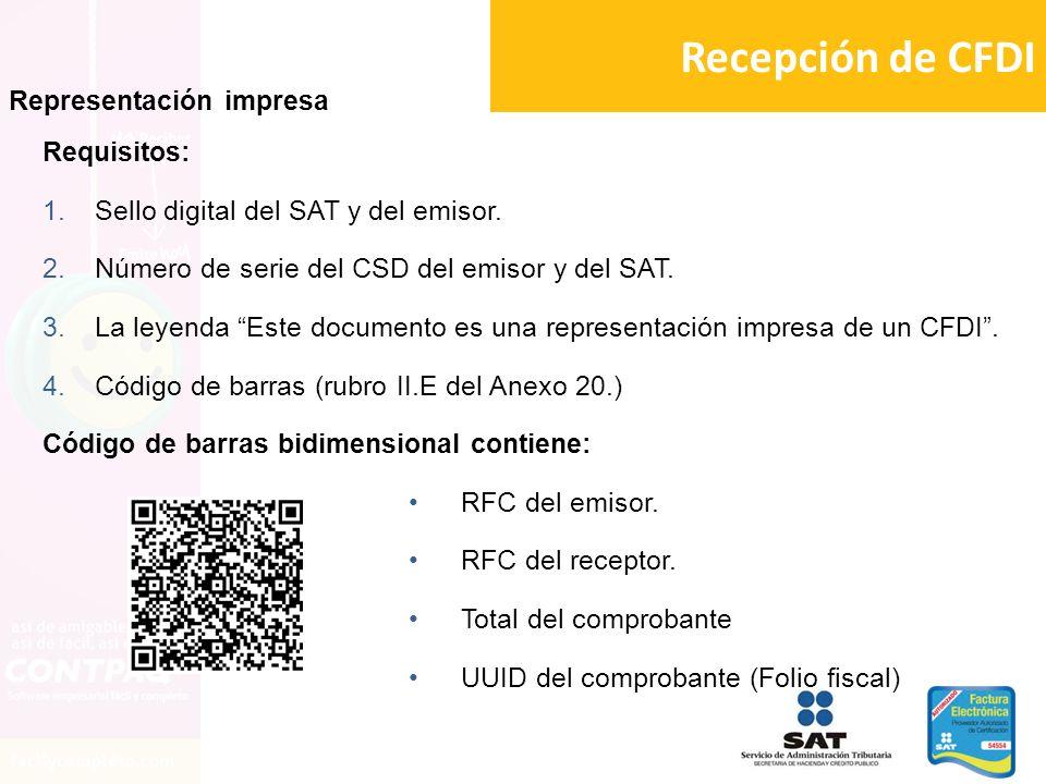 Recepción de CFDI Representación impresa Requisitos: 1.Sello digital del SAT y del emisor. 2.Número de serie del CSD del emisor y del SAT. 3.La leyend