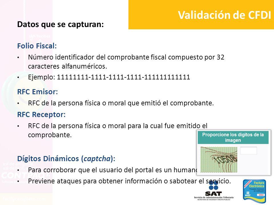 Validación de CFDI Datos que se capturan: Folio Fiscal: Número identificador del comprobante fiscal compuesto por 32 caracteres alfanuméricos. Ejemplo