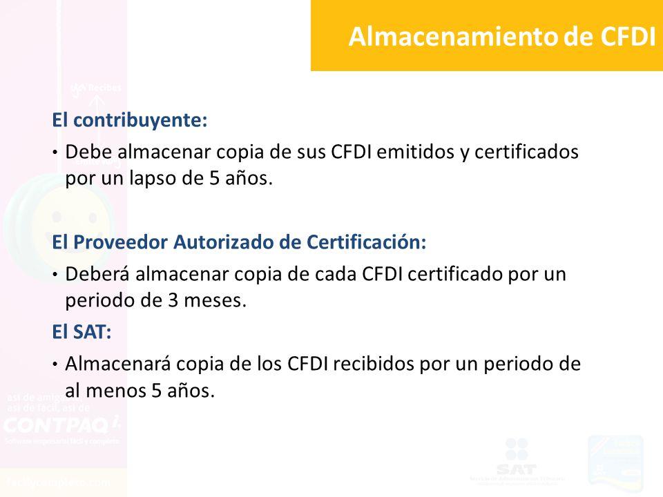 Almacenamiento de CFDI El contribuyente: Debe almacenar copia de sus CFDI emitidos y certificados por un lapso de 5 años. El Proveedor Autorizado de C